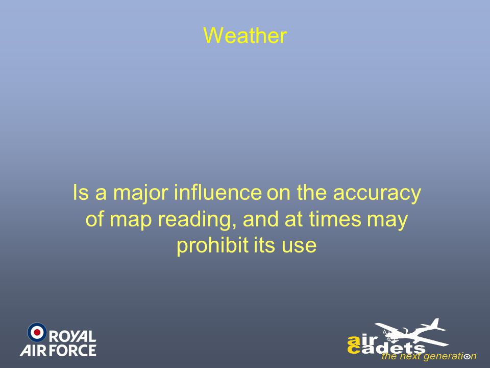 Weather Is a major influence on the accuracy of map reading, and at times may prohibit its use