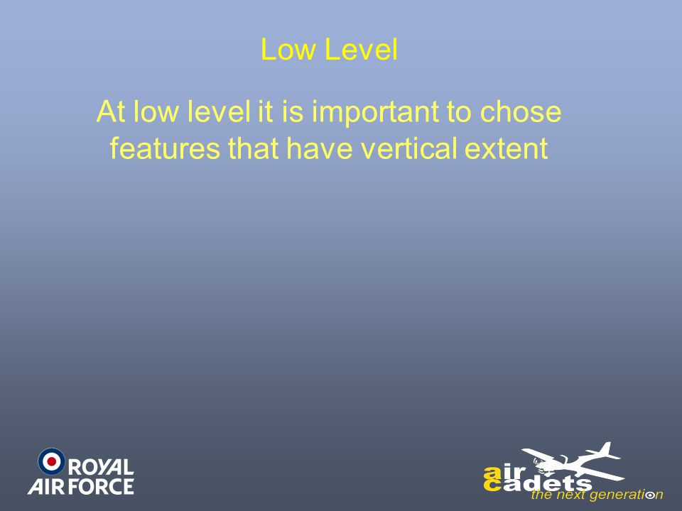Low Level At low level it is important to chose features that have vertical extent
