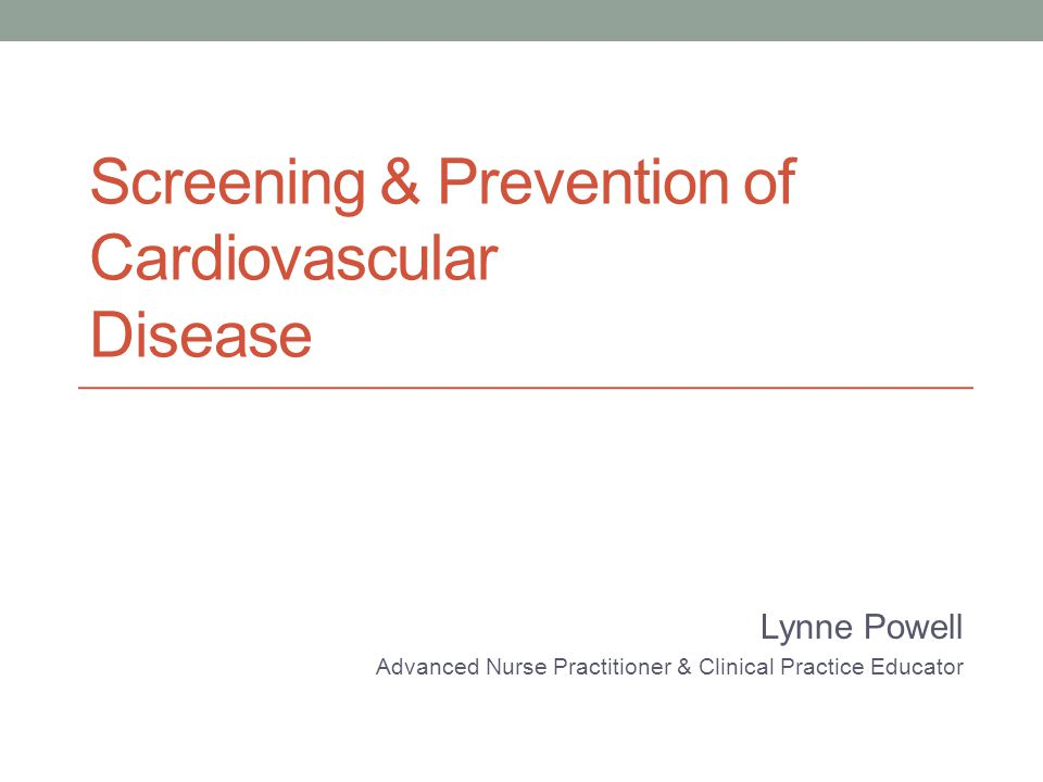 Aim To give you an understanding of the principles of screening and identify risk factors for cardiovascular disease