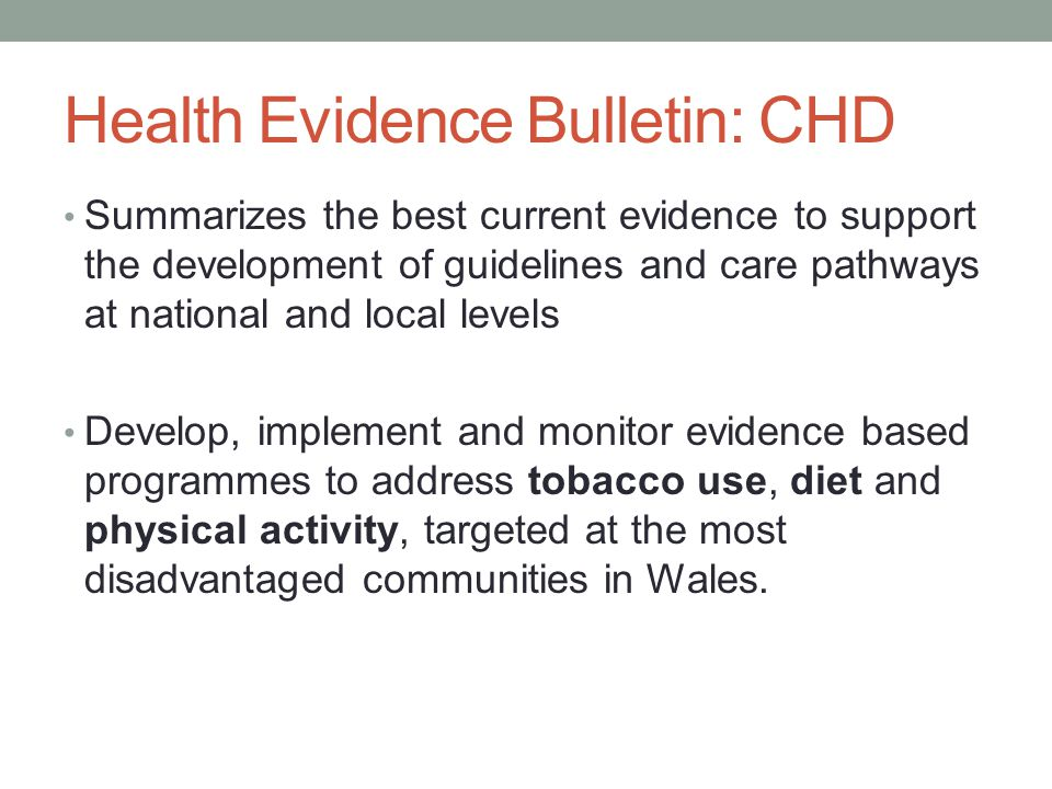 Health Evidence Bulletin: CHD Summarizes the best current evidence to support the development of guidelines and care pathways at national and local le