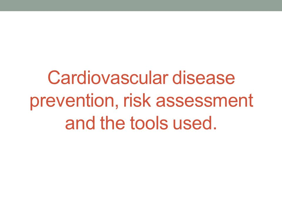 Cardiovascular disease prevention, risk assessment and the tools used.