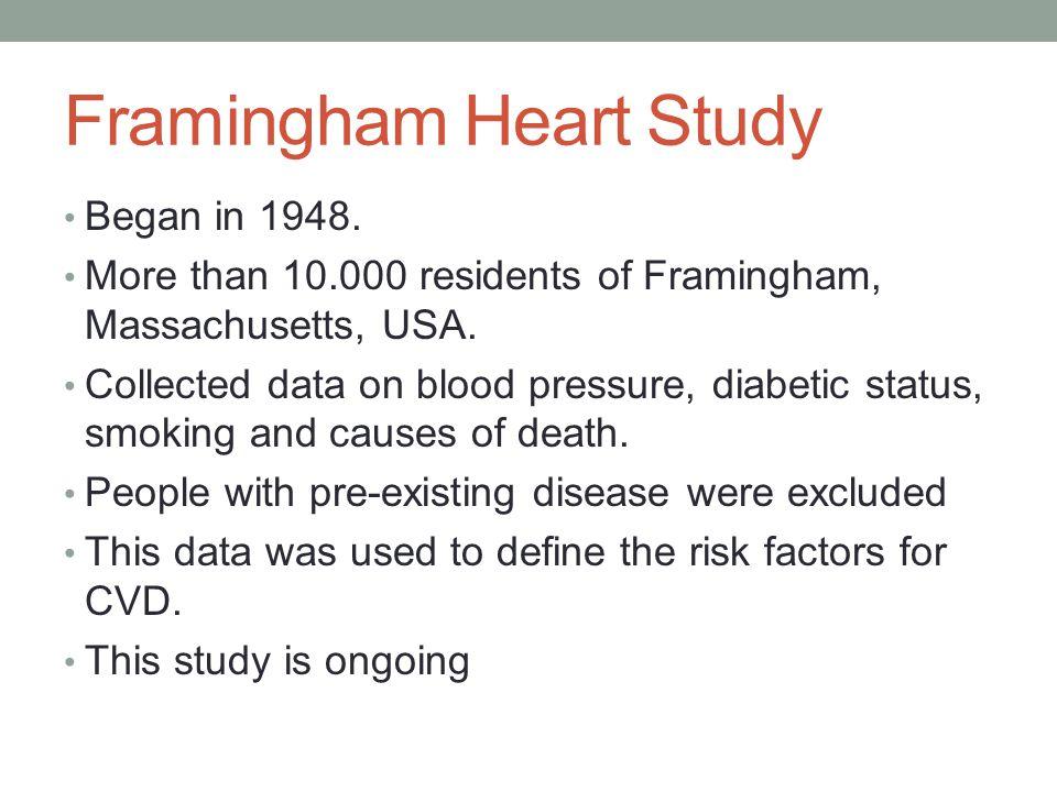 Framingham Heart Study Began in 1948. More than 10.000 residents of Framingham, Massachusetts, USA. Collected data on blood pressure, diabetic status,