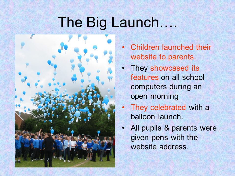 The Big Launch…. Children launched their website to parents.