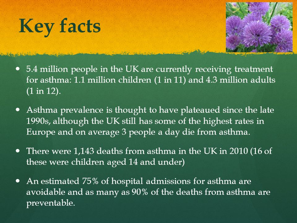 Key facts 5.4 million people in the UK are currently receiving treatment for asthma: 1.1 million children (1 in 11) and 4.3 million adults (1 in 12).