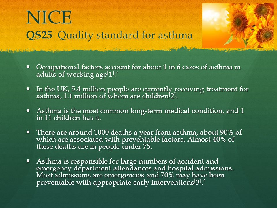 NICE QS25 Quality standard for asthma Occupational factors account for about 1 in 6 cases of asthma in adults of working age [ 1 ].' Occupational fact