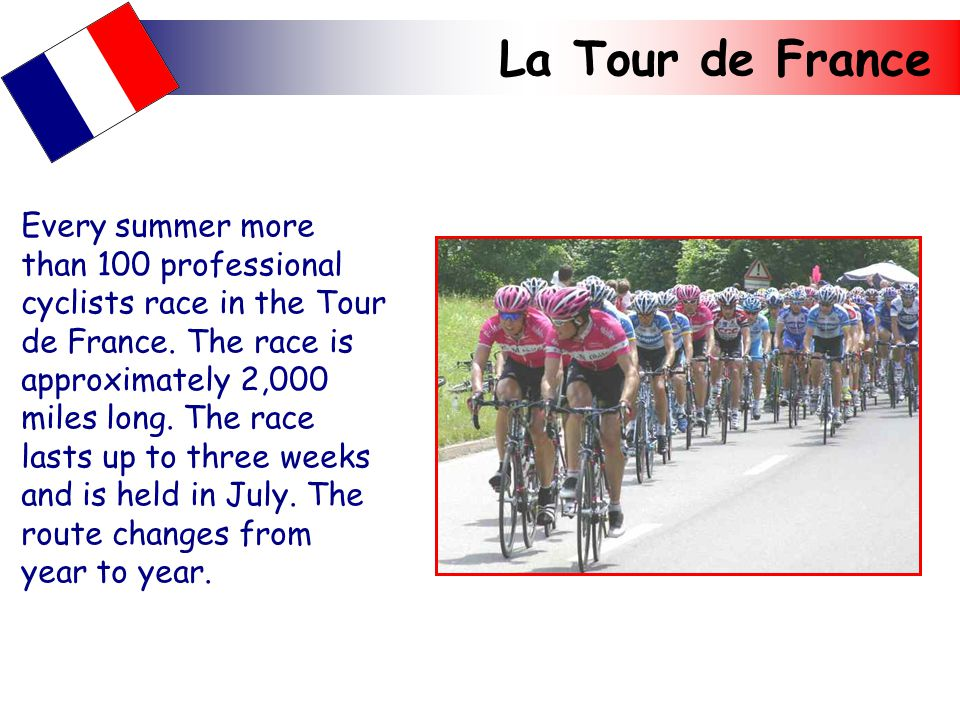 La Tour de France Every summer more than 100 professional cyclists race in the Tour de France.