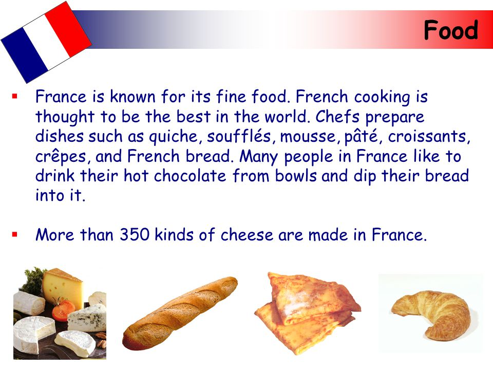 Goods  France is famous for cheese (Camembert, Brie, Roquefort) wine, perfume (Chanel, Dior, Givenchy) and cars (Renault, Citroen, Peugeot).