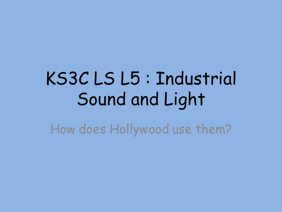 KS3C LS L5 : Industrial Sound and Light How does Hollywood use them