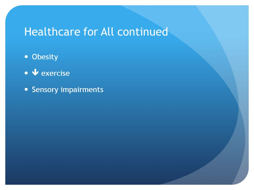 Healthcare for All continued Obesity  exercise Sensory impairments