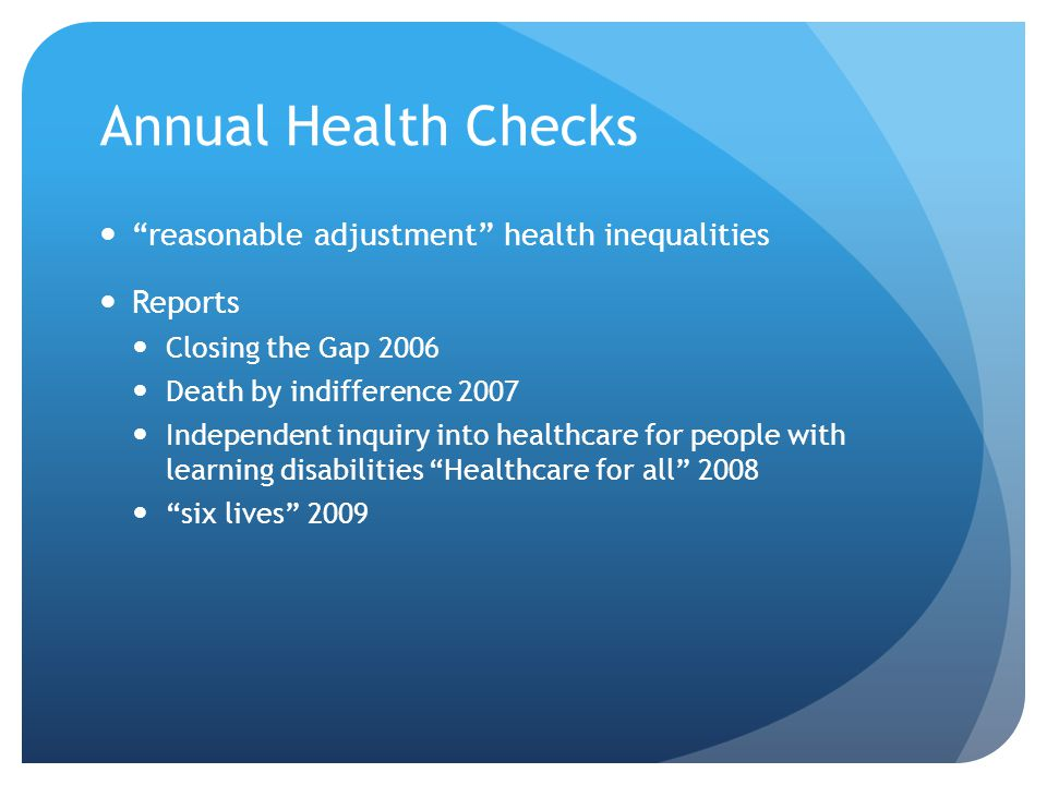 reasonable adjustment health inequalities Reports Closing the Gap 2006 Death by indifference 2007 Independent inquiry into healthcare for people with learning disabilities Healthcare for all 2008 six lives 2009