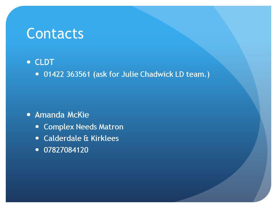 Contacts CLDT 01422 363561 (ask for Julie Chadwick LD team.) Amanda McKie Complex Needs Matron Calderdale & Kirklees 07827084120