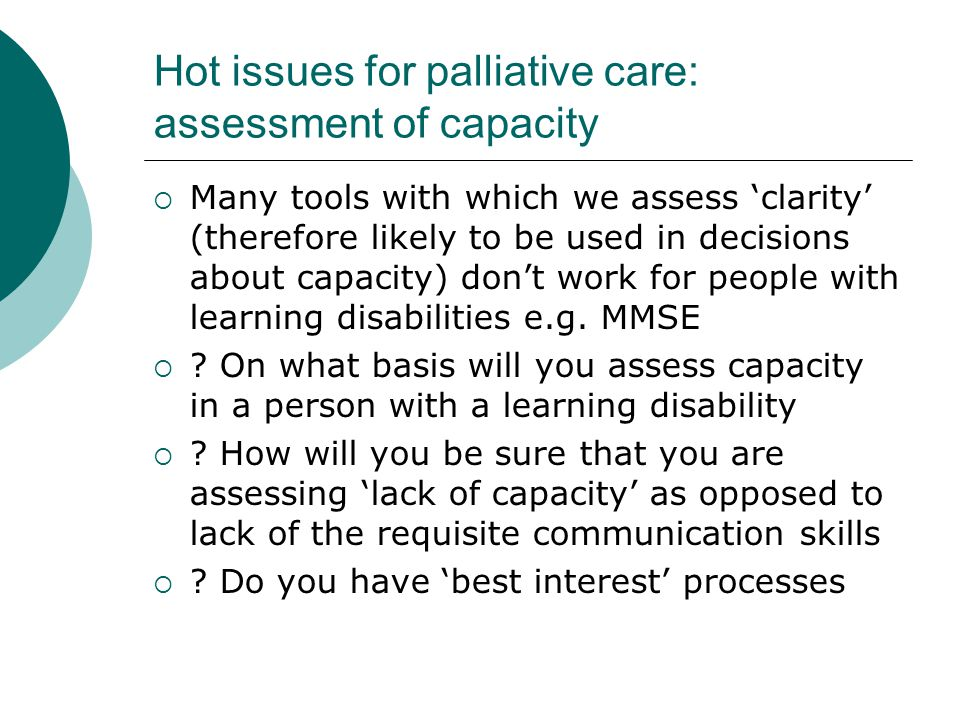 Hot issues for palliative care: assessment of capacity  Many tools with which we assess 'clarity' (therefore likely to be used in decisions about cap