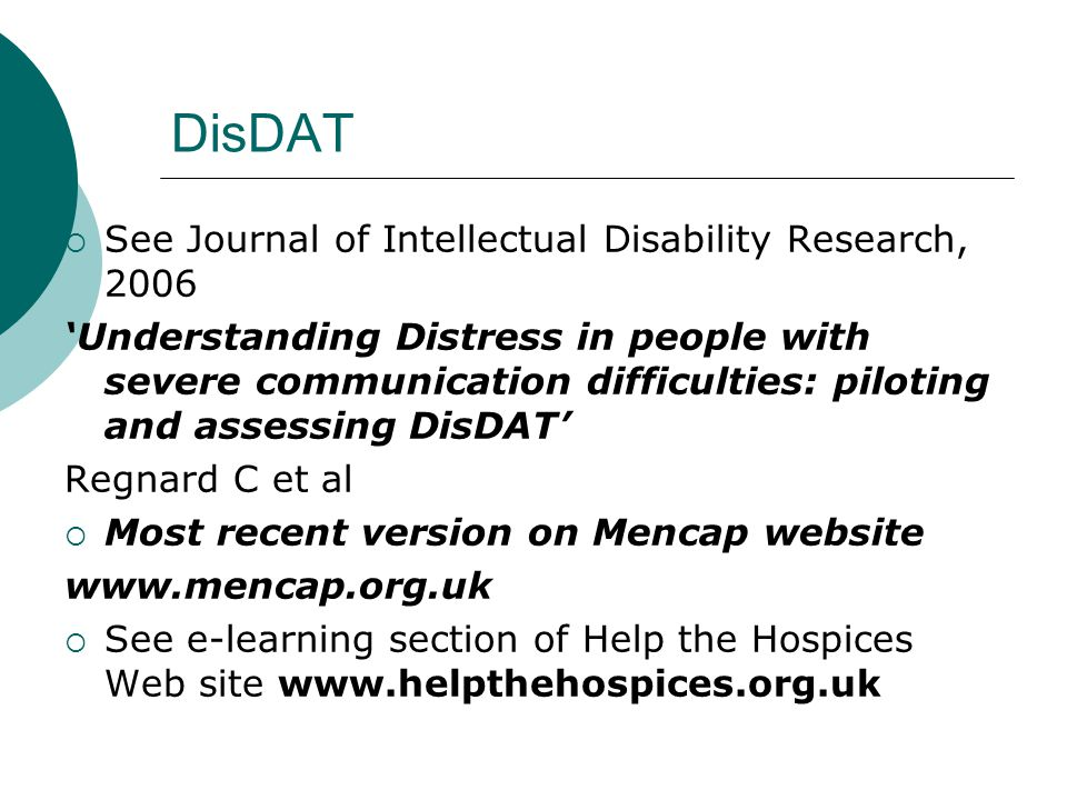 DisDAT  See Journal of Intellectual Disability Research, 2006 'Understanding Distress in people with severe communication difficulties: piloting and