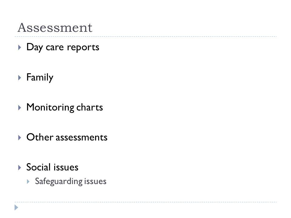 Assessment  Day care reports  Family  Monitoring charts  Other assessments  Social issues  Safeguarding issues