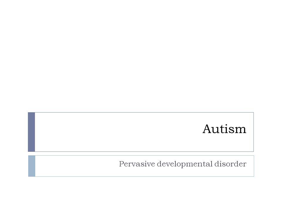 Autism Pervasive developmental disorder