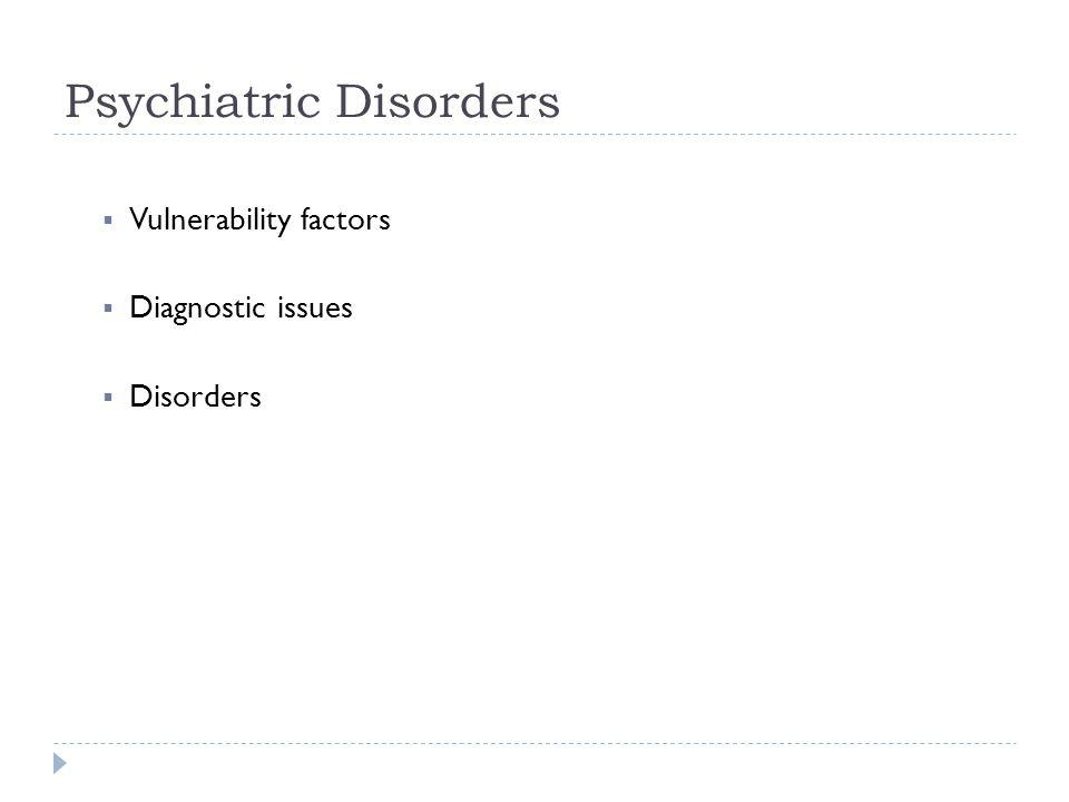  Vulnerability factors  Diagnostic issues  Disorders