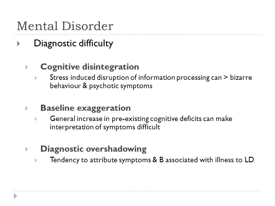 Mental Disorder  Diagnostic difficulty  Cognitive disintegration  Stress induced disruption of information processing can > bizarre behaviour & psy