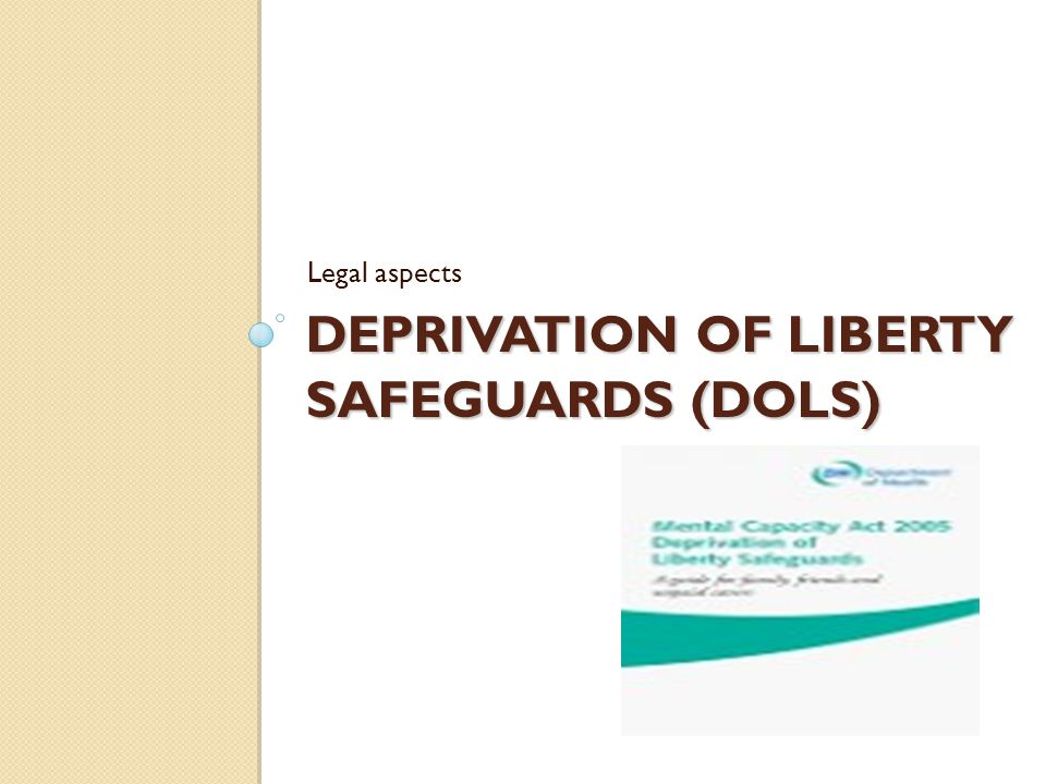 DEPRIVATION OF LIBERTY SAFEGUARDS (DOLS) Legal aspects