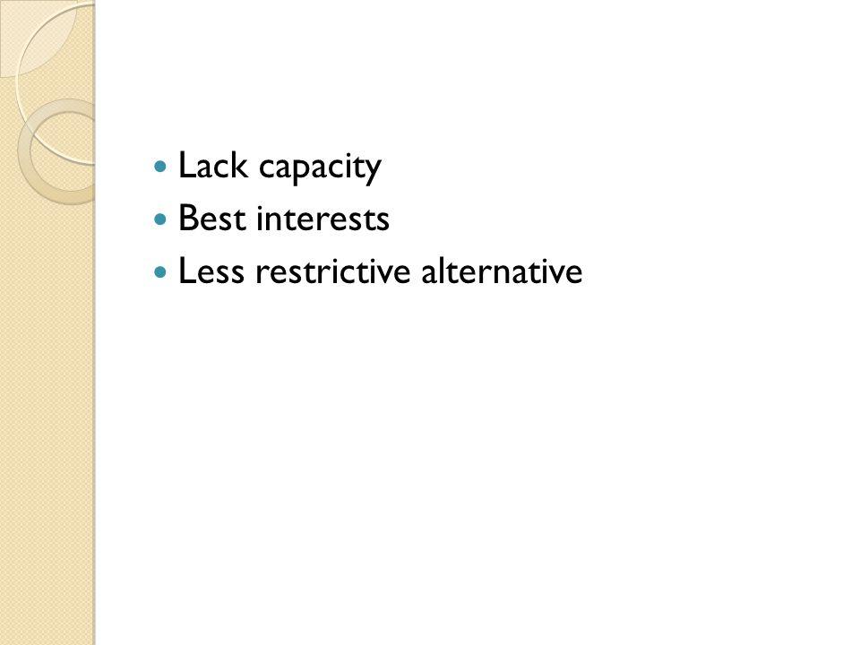 Lack capacity Best interests Less restrictive alternative