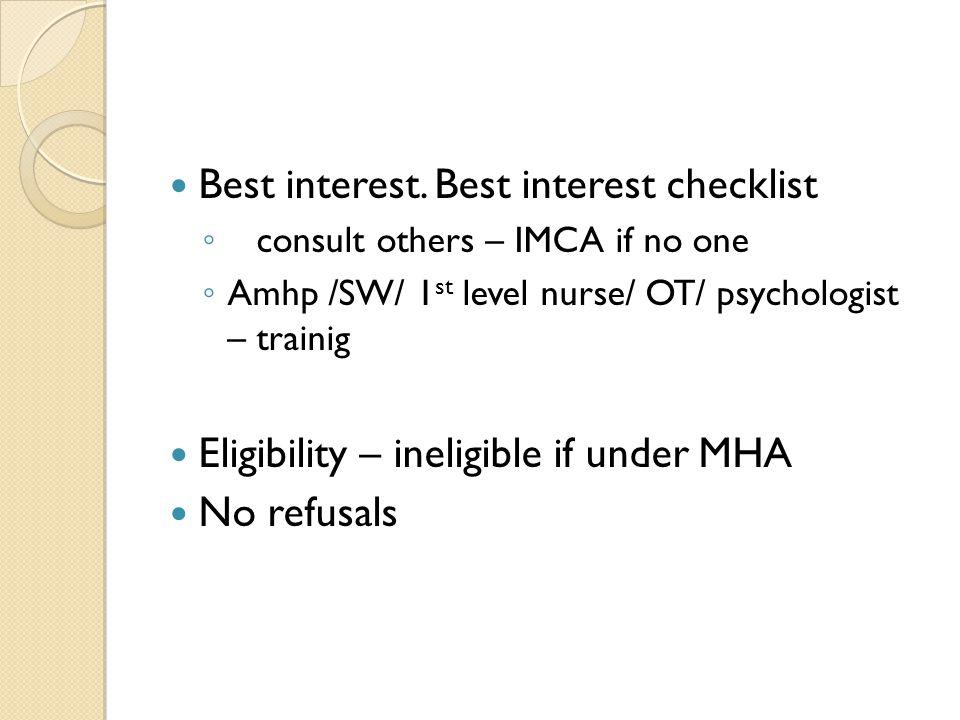 Best interest. Best interest checklist ◦ consult others – IMCA if no one ◦ Amhp /SW/ 1 st level nurse/ OT/ psychologist – trainig Eligibility – inelig