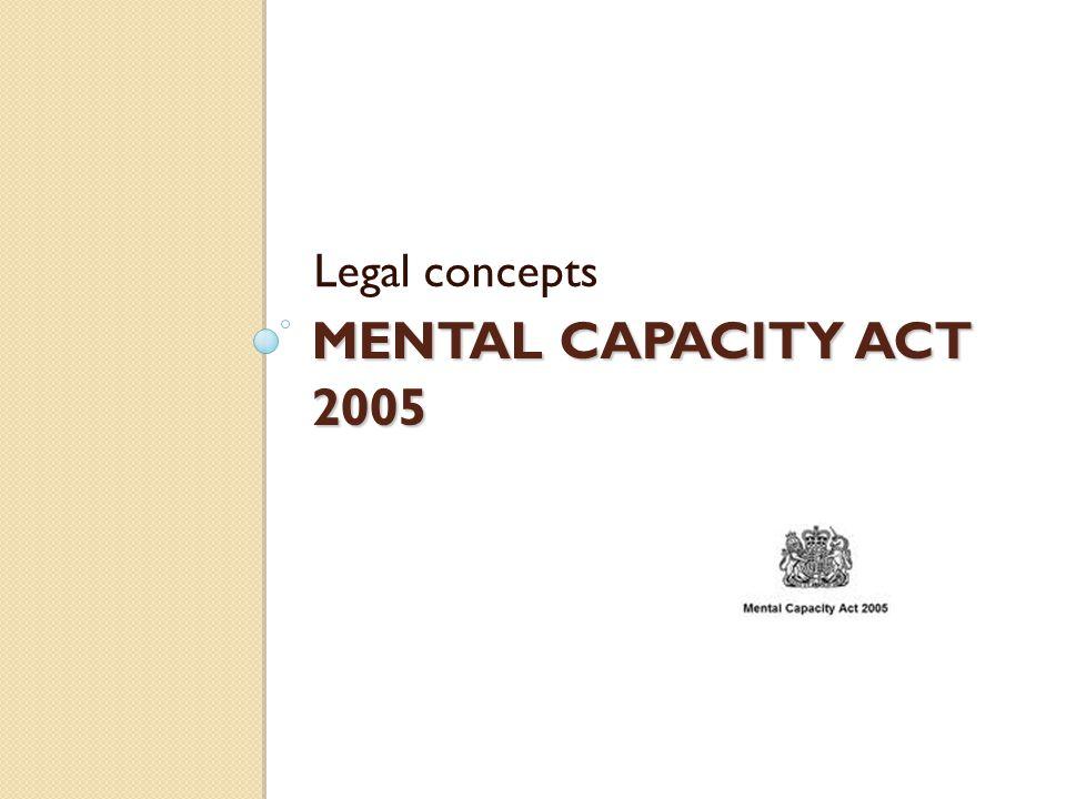 MENTAL CAPACITY ACT 2005 Legal concepts