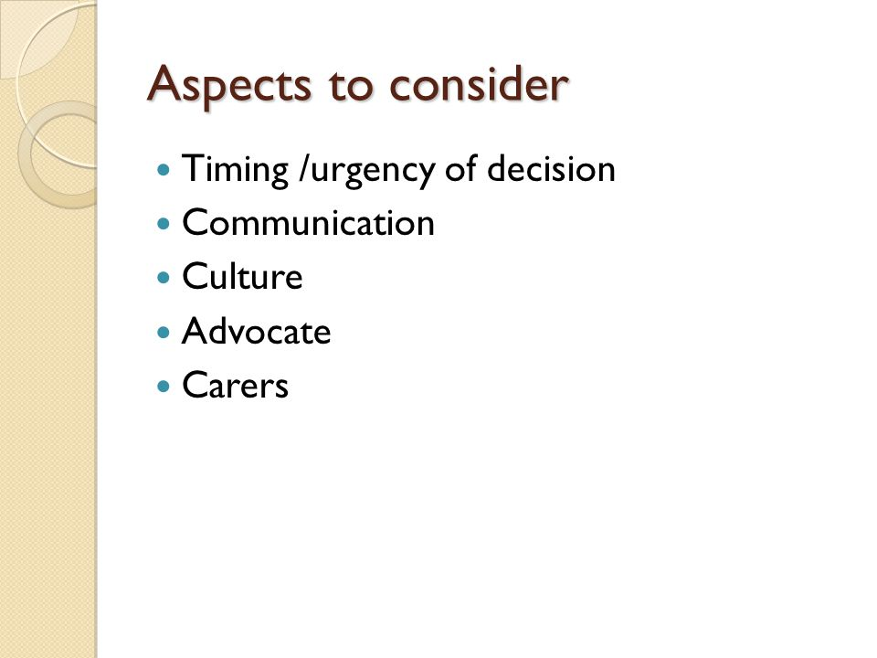 Best Interests Checklist… ?regain capacity Consult others - Confidentiality ◦ Carers ◦ Relatives ◦ Attorneys ◦ Court appointed deputy IMCA Least restrictive option Weigh all