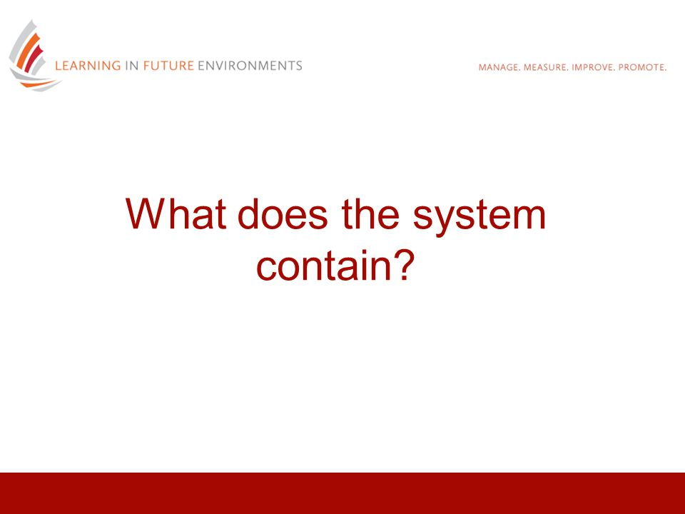 What does the system contain