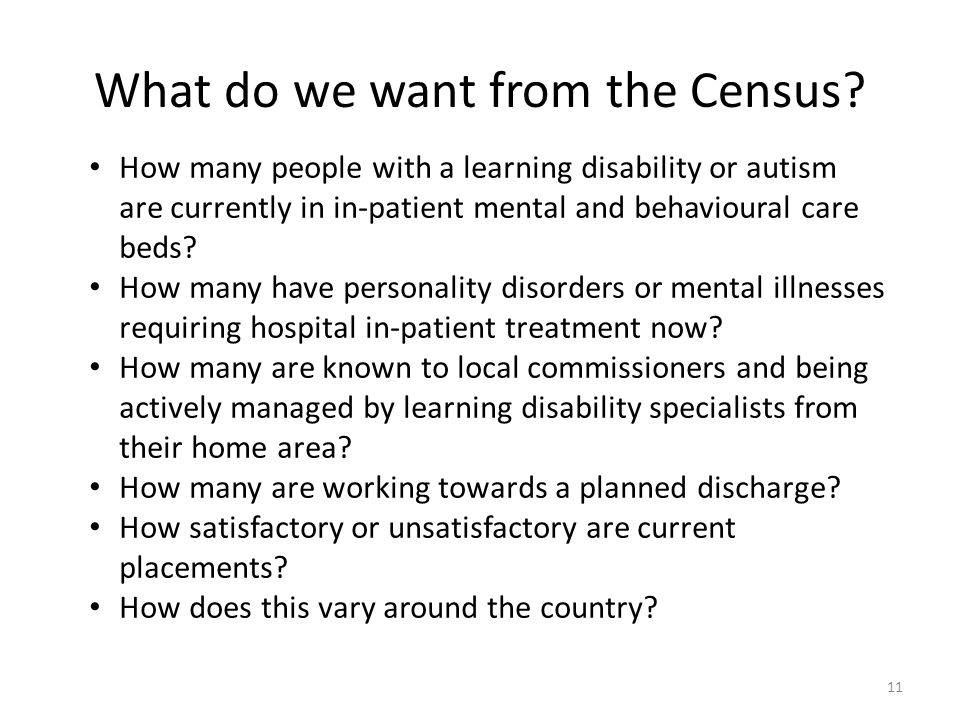 What do we want from the Census? How many people with a learning disability or autism are currently in in-patient mental and behavioural care beds? Ho