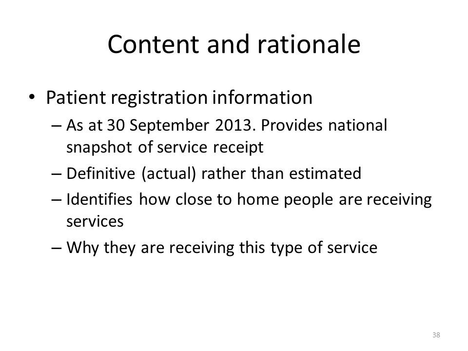 Content and rationale Patient registration information – As at 30 September 2013. Provides national snapshot of service receipt – Definitive (actual)