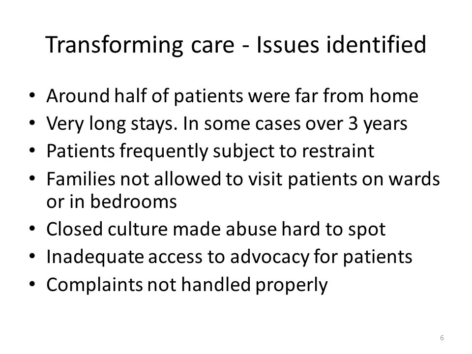 Transforming care - Issues identified Around half of patients were far from home Very long stays.