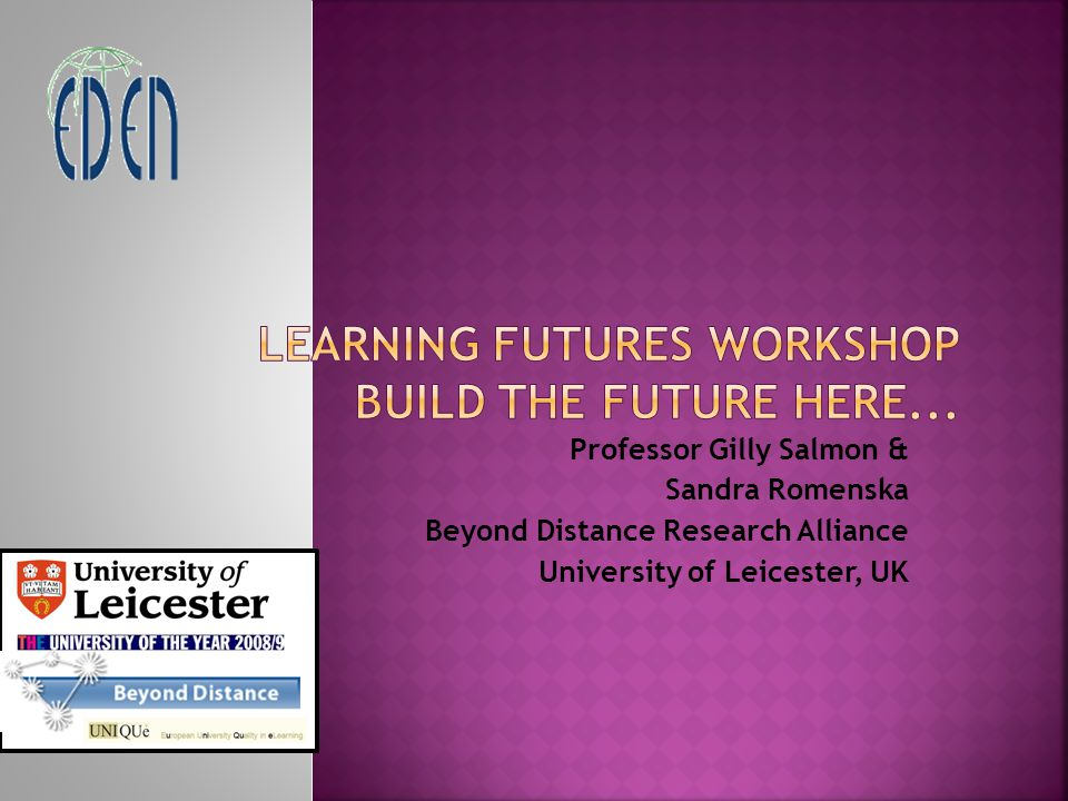 Professor Gilly Salmon & Sandra Romenska Beyond Distance Research Alliance University of Leicester, UK