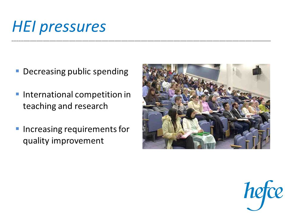 HEI pressures _______________________________________________________________________________________________________________________  Decreasing public spending  International competition in teaching and research  Increasing requirements for quality improvement