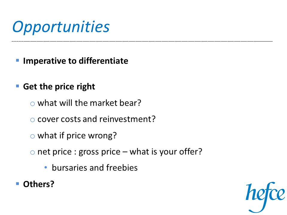 Opportunities _______________________________________________________________________________________________________________________  Imperative to differentiate  Get the price right o what will the market bear.
