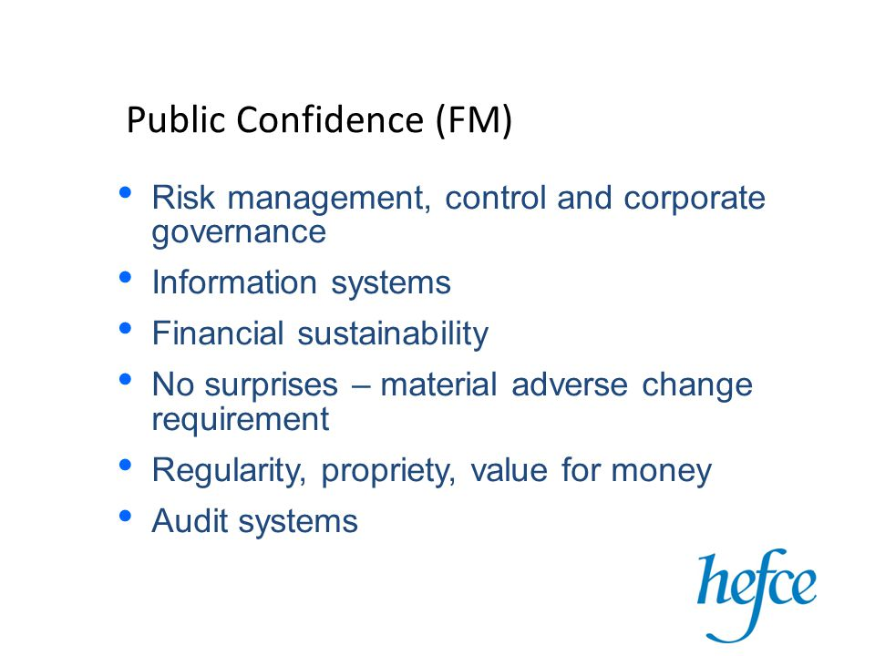 Public Confidence (FM) Risk management, control and corporate governance Information systems Financial sustainability No surprises – material adverse