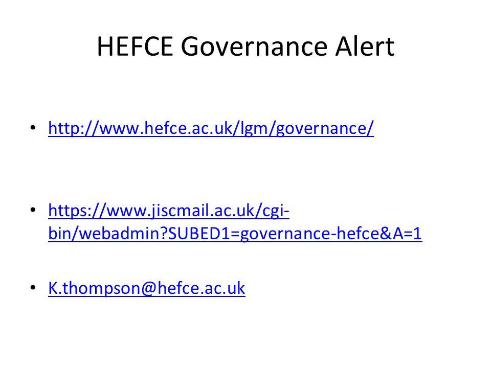 HEFCE Governance Alert http://www.hefce.ac.uk/lgm/governance/ https://www.jiscmail.ac.uk/cgi- bin/webadmin?SUBED1=governance-hefce&A=1 https://www.jis