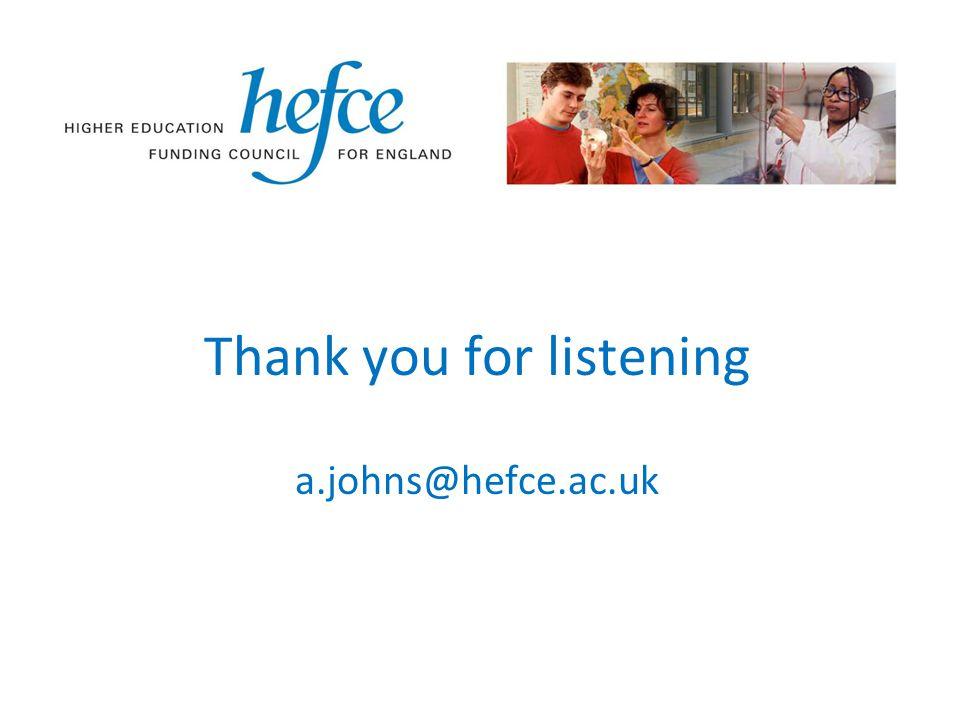 Thank you for listening a.johns@hefce.ac.uk