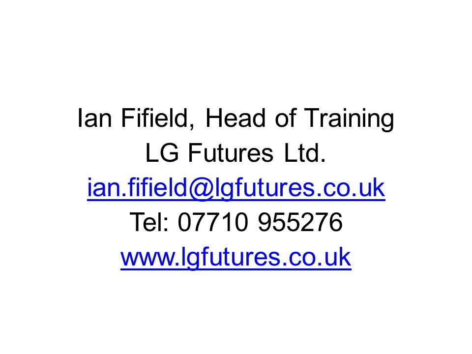 Ian Fifield, Head of Training LG Futures Ltd. ian.fifield@lgfutures.co.uk Tel: 07710 955276 www.lgfutures.co.uk