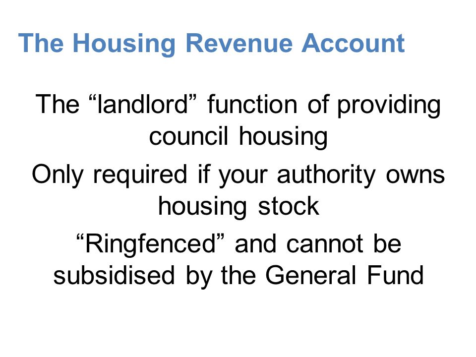 The General Fund All services apart from council housing Beware, non landlord housing duties will be part of the General Fund e.g.