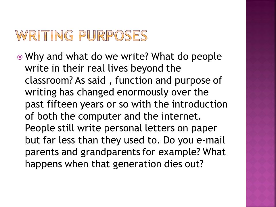  Why and what do we write. What do people write in their real lives beyond the classroom.