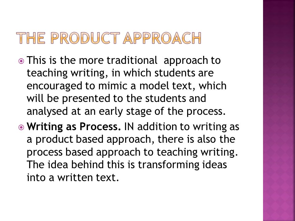  This is the more traditional approach to teaching writing, in which students are encouraged to mimic a model text, which will be presented to the st