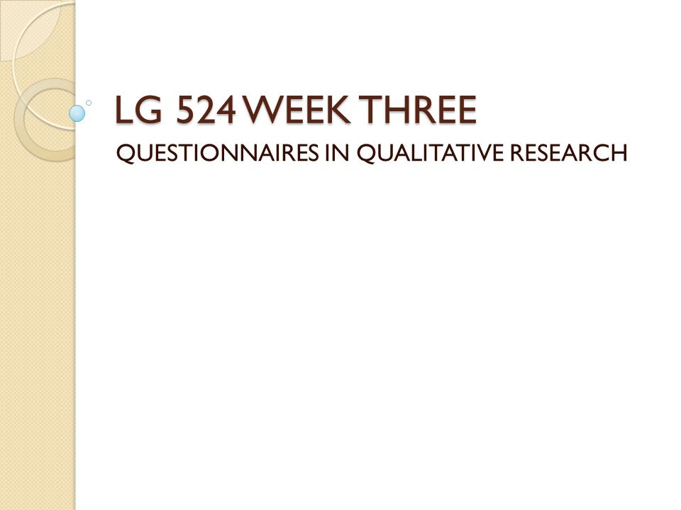 LG 524 WEEK THREE QUESTIONNAIRES IN QUALITATIVE RESEARCH