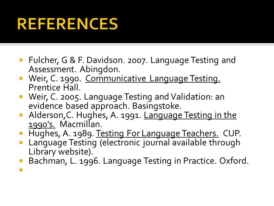  Fulcher, G & F.Davidson. 2007. Language Testing and Assessment.