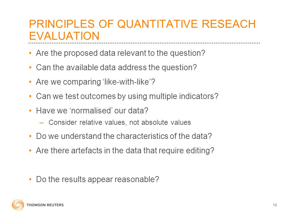PRINCIPLES OF QUANTITATIVE RESEACH EVALUATION Are the proposed data relevant to the question? Can the available data address the question? Are we comp
