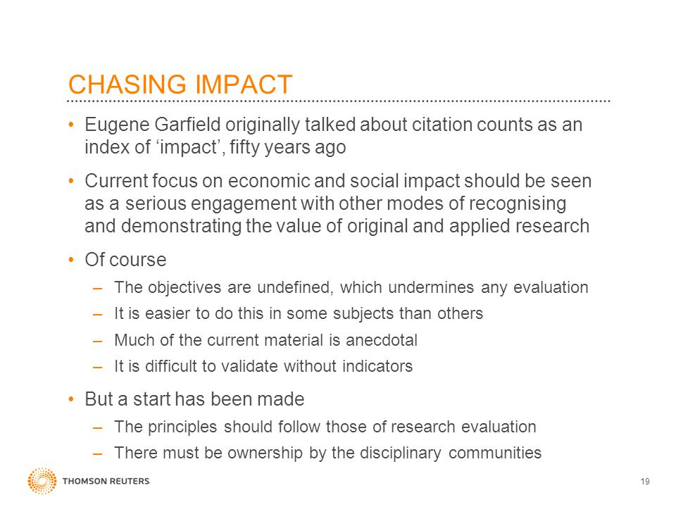 CHASING IMPACT Eugene Garfield originally talked about citation counts as an index of 'impact', fifty years ago Current focus on economic and social i