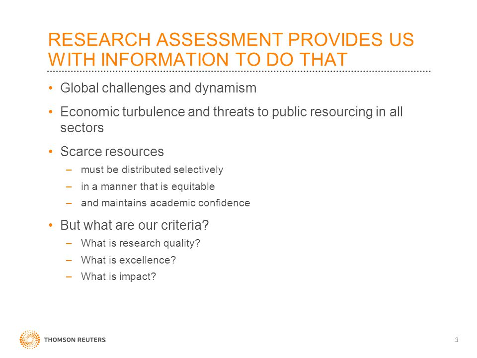 RESEARCH ASSESSMENT PROVIDES US WITH INFORMATION TO DO THAT Global challenges and dynamism Economic turbulence and threats to public resourcing in all