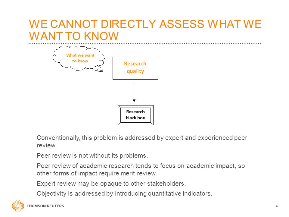 WE CANNOT DIRECTLY ASSESS WHAT WE WANT TO KNOW 4 Conventionally, this problem is addressed by expert and experienced peer review. Peer review is not w