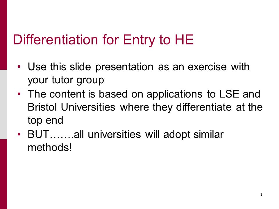 2 Differentiation for Entry to HE These slides are based on a lecture given by Linda Hamer (LSE) Angela Milln (University of Bristol) and attended by NCB Why do universities need to differentiate.