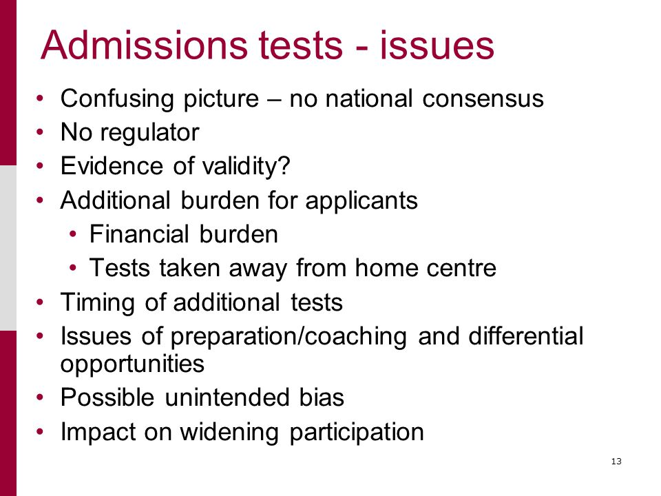 13 Admissions tests - issues Confusing picture – no national consensus No regulator Evidence of validity.