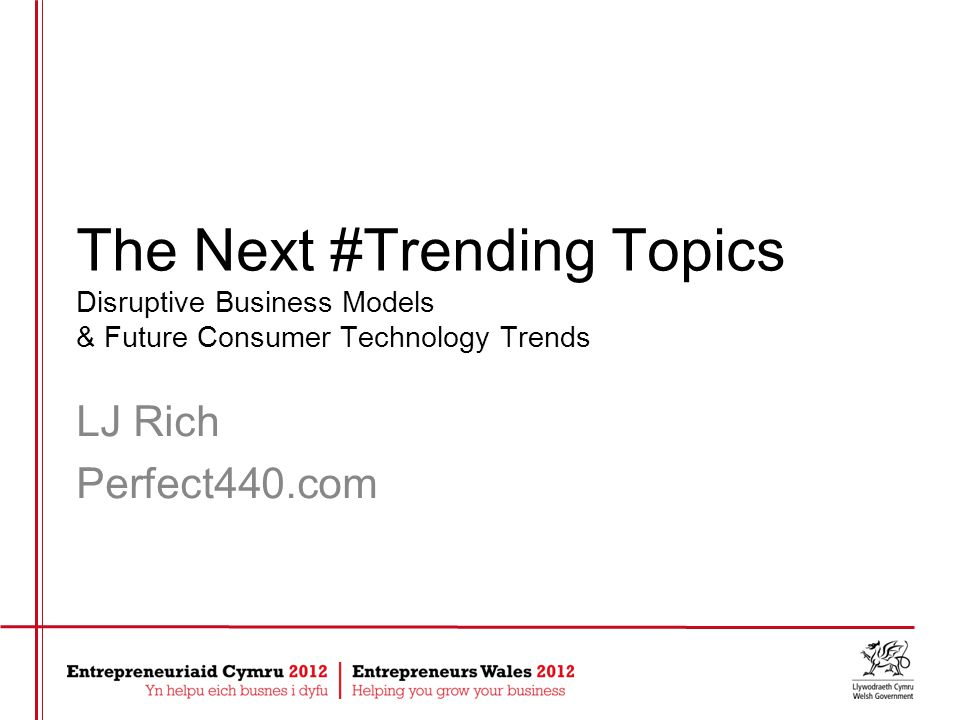 The Next #Trending Topics Disruptive Business Models & Future Consumer Technology Trends LJ Rich Perfect440.com