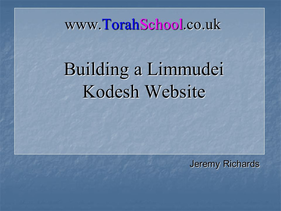 Building a Limmudei Kodesh Website   Jeremy Richards